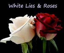 White Lies and Roses