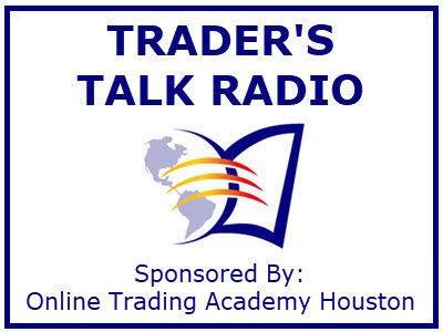 Trader's Talk Radio Sponsored by Online Trading Academy Houston