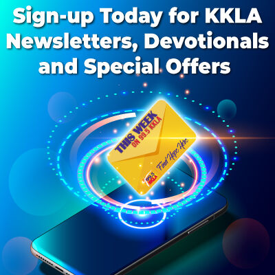 Sign Up Today for KKLA Subscriptions, Special Offers, Newsletters and Devotionals