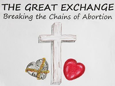 The Great Exchange - Breaking the Chains of Abortion