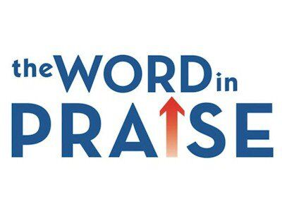 The Word in Praise (cont.)