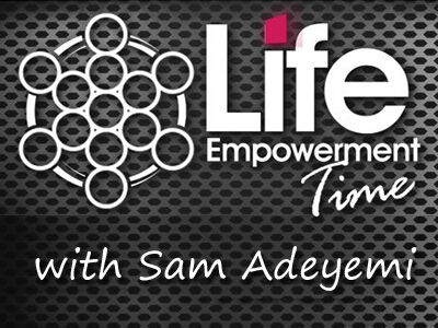 Life Empowerment Time with Sam Adeyemi
