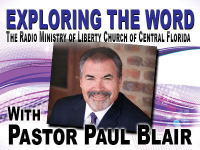 Exploring The Word with Pastor Paul Blair