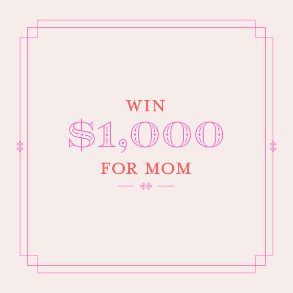 Win $1,000 for Mom in our Mother's Day Giveaway!