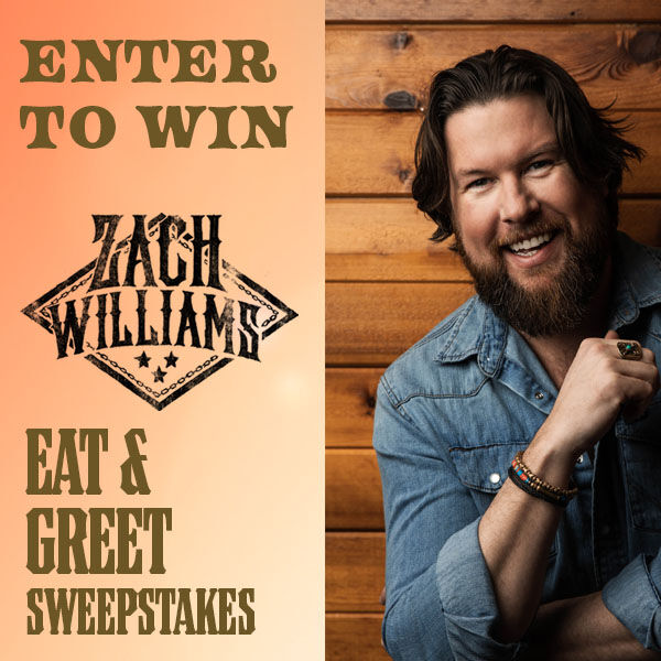 It's the Zach Williams Eat & Greet Sweepstakes!