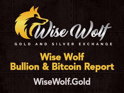 Wise Wolf Bullion & Bitcoin Report