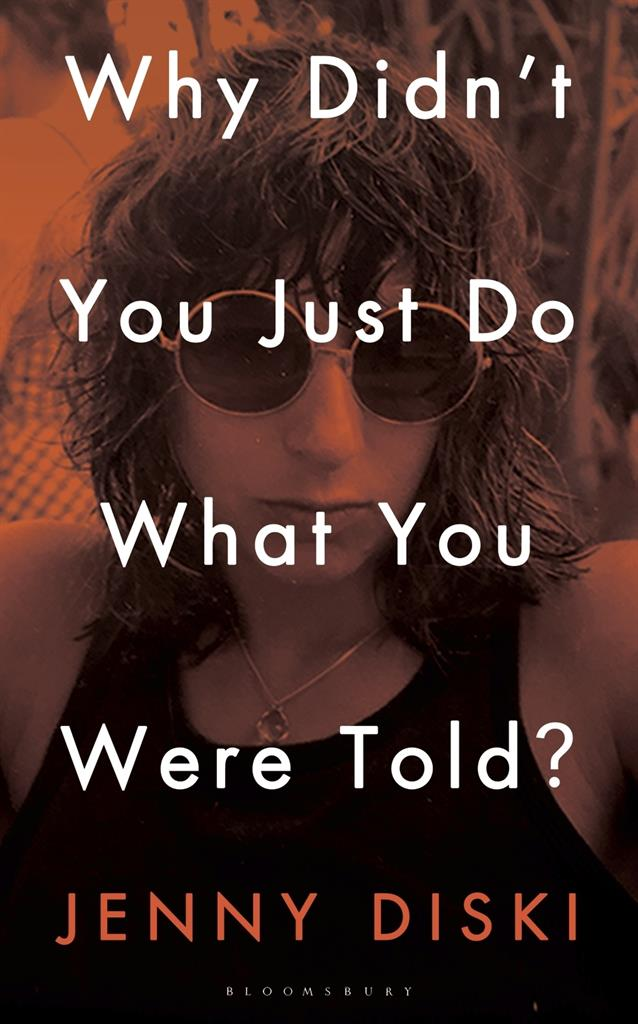 """This cover image released by Bloomsbury shows """"Why Didn't You Just Do What You Were Told"""" by Jenny Diski.  (Bloomsbury via AP)"""